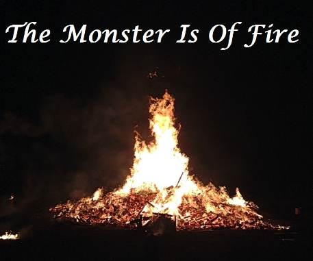 the monster is of fire